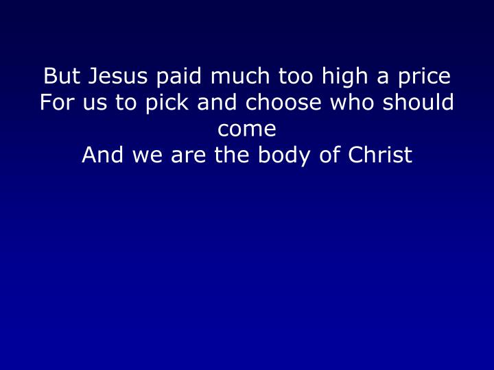 But Jesus paid much too high a price