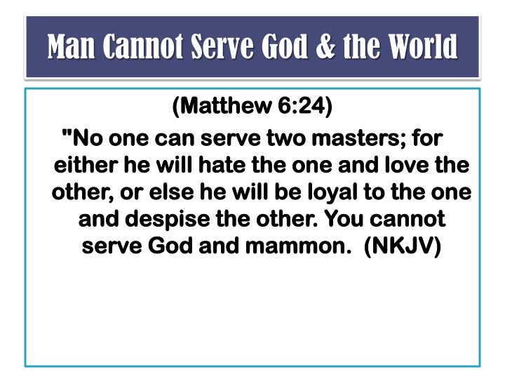 Man Cannot Serve God & the World
