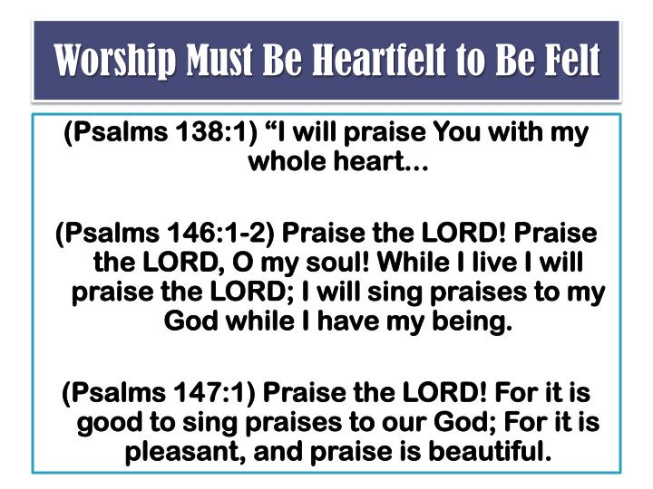 Worship Must Be Heartfelt to Be Felt