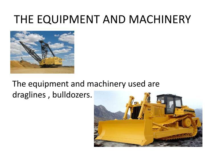 THE EQUIPMENT AND MACHINERY