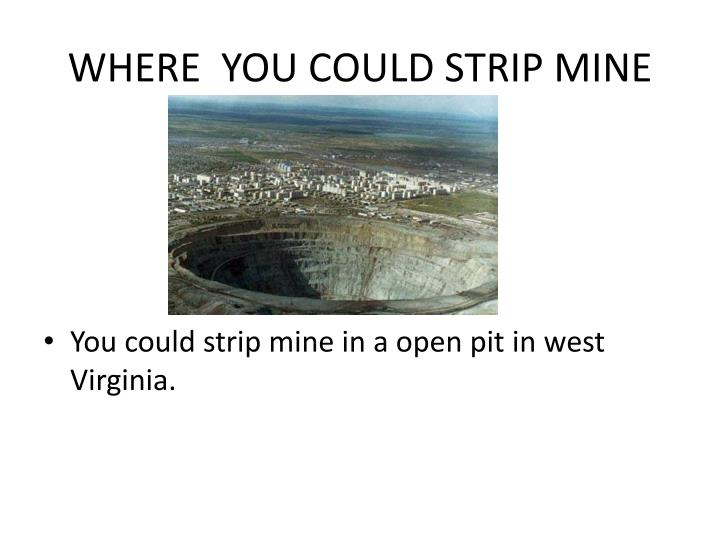 WHERE  YOU COULD STRIP MINE