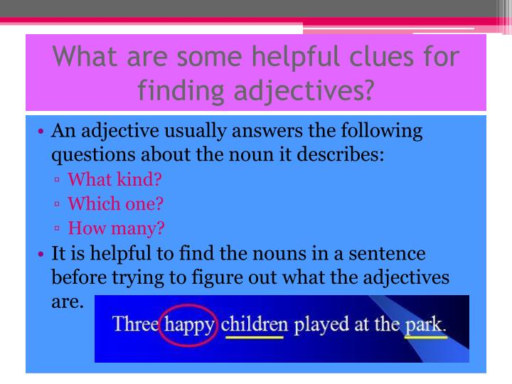 What are some helpful clues for finding adjectives?