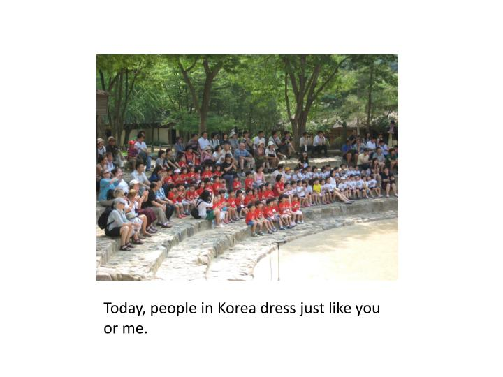 Today, people in Korea dress just like you or me.