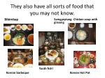 they also have all sorts of food that you may not know