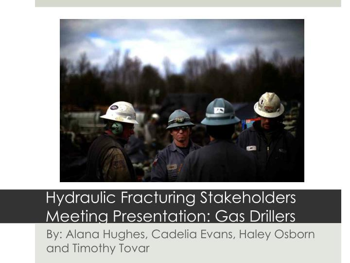 Hydraulic Fracturing Stakeholders Meeting Presentation: Gas Drillers