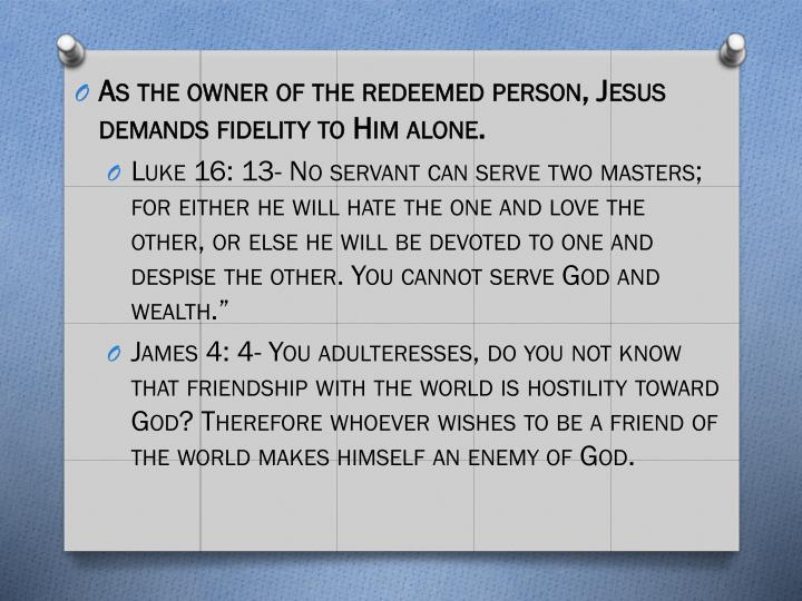 As the owner of the redeemed person, Jesus demands fidelity to Him alone.