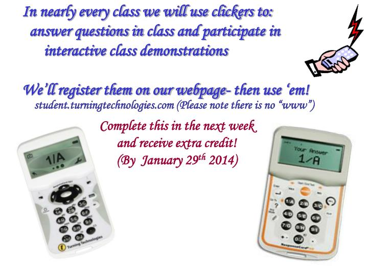 In nearly every class we will use clickers to: