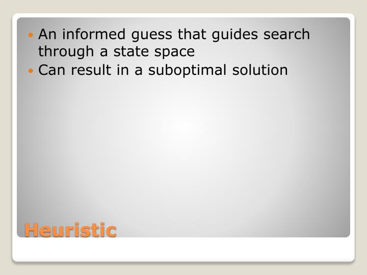 An informed guess that guides search through a state space