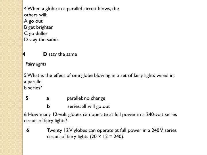 4 When a globe in a parallel circuit blows, the others will: