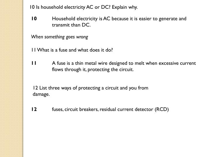 10 Is household electricity AC or DC? Explain why.