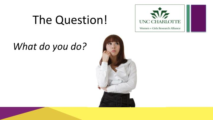 The Question!