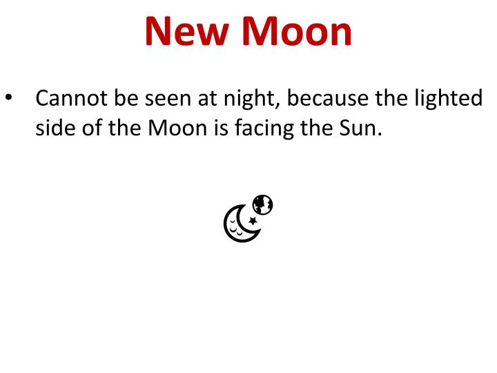 Cannot be seen at night, because the lighted side of the Moon is facing the Sun.