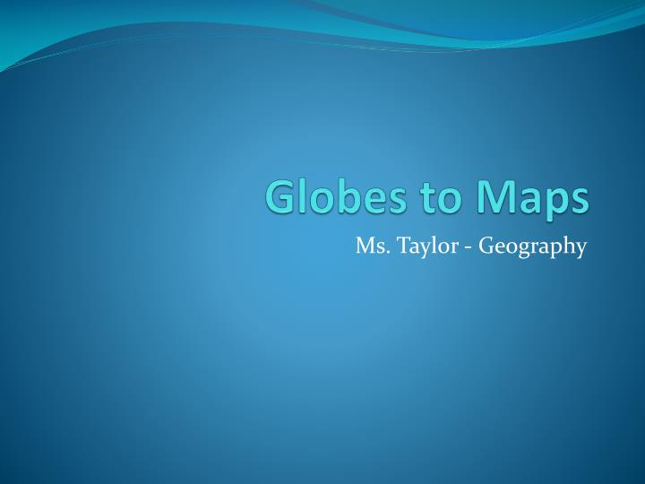 Globes to Maps