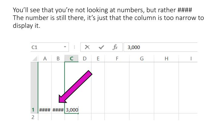 You'll see that you're not looking at numbers, but rather ####