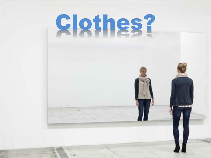 Clothes?