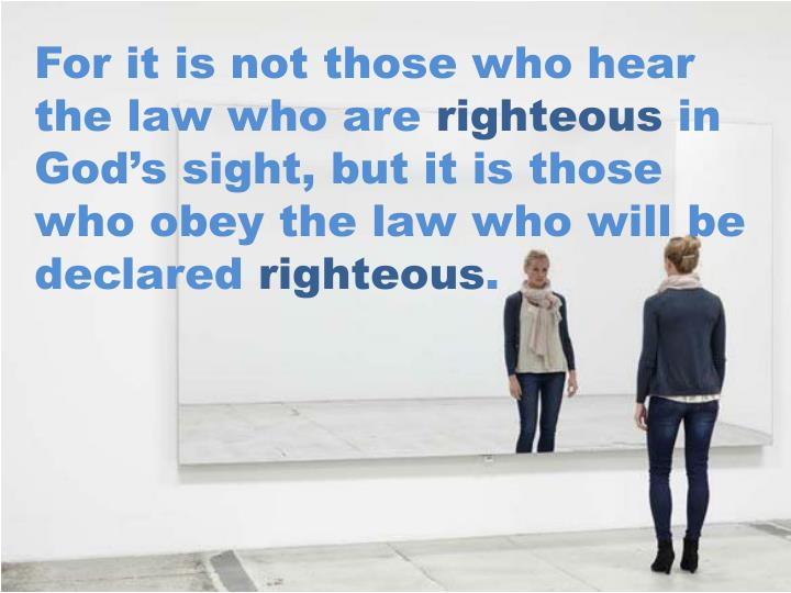 For it is not those who hear the law who are