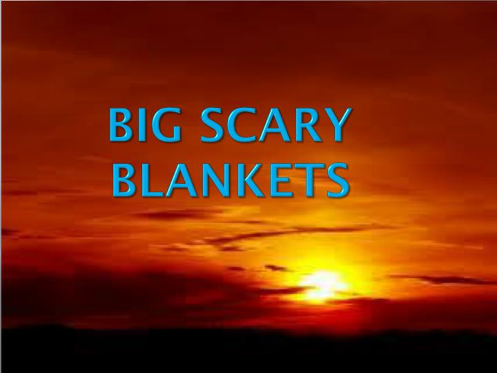 BIG SCARY BLANKETS