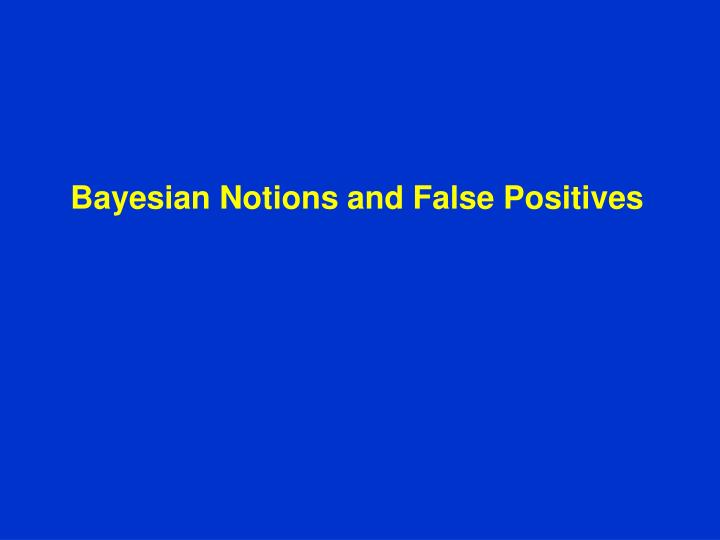 Bayesian Notions and False Positives