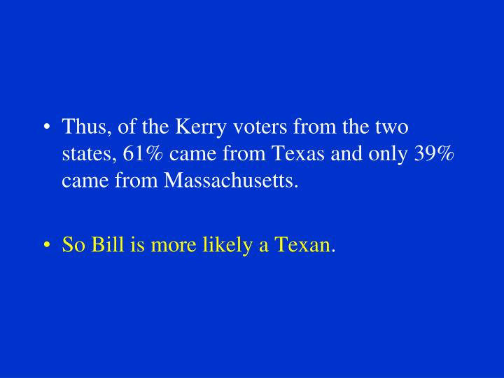 Thus, of the Kerry voters from the two states, 61% came from Texas and only 39% came from Massachusetts.