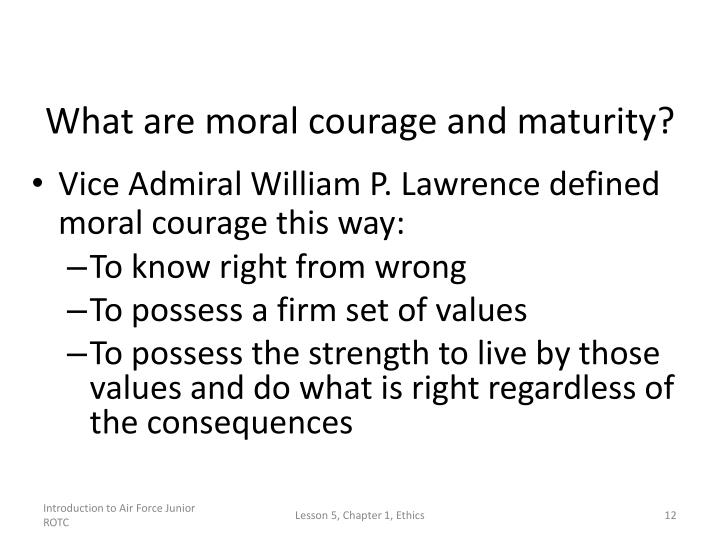 What are moral courage and maturity?