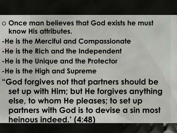 Once man believes that God exists he must know His attributes.
