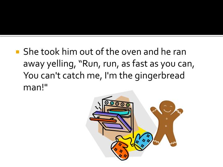 "She took him out of the oven and he ran away yelling, ""Run"