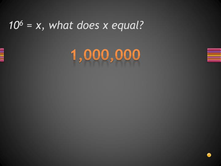 10 6 x what does x equal