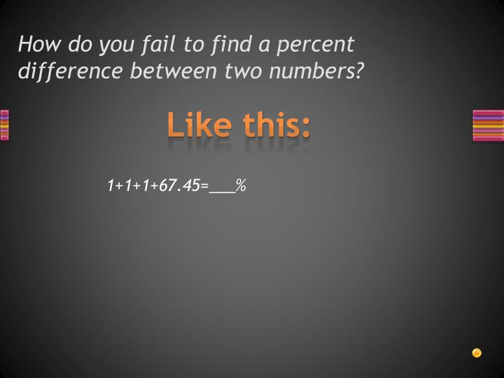 How do you fail to find a percent difference between two numbers?
