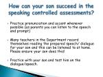 how can your son succeed in the speaking controlled assessments
