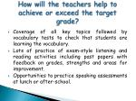 how will the teachers help to achieve or exceed the target grade