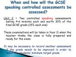 when and how will the gcse speaking controlled assessments be assessed