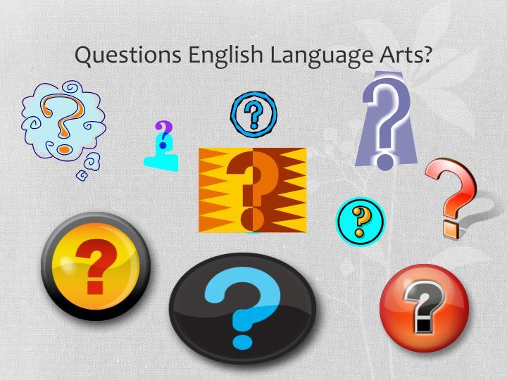 Questions English Language Arts?