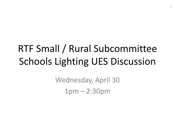 rtf small rural subcommittee schools lighting ues discussion