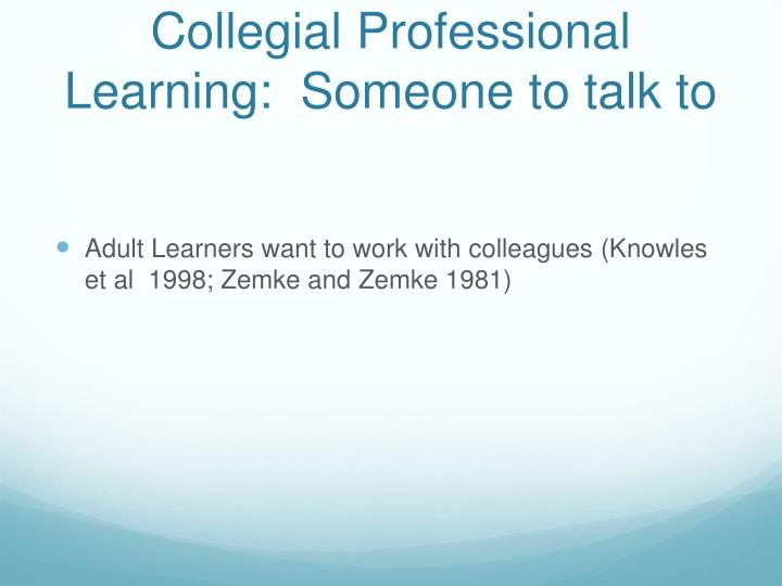 Collegial Professional Learning:  Someone to talk to