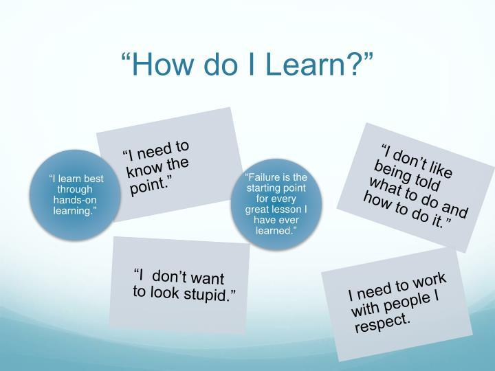 """How do I Learn?"""