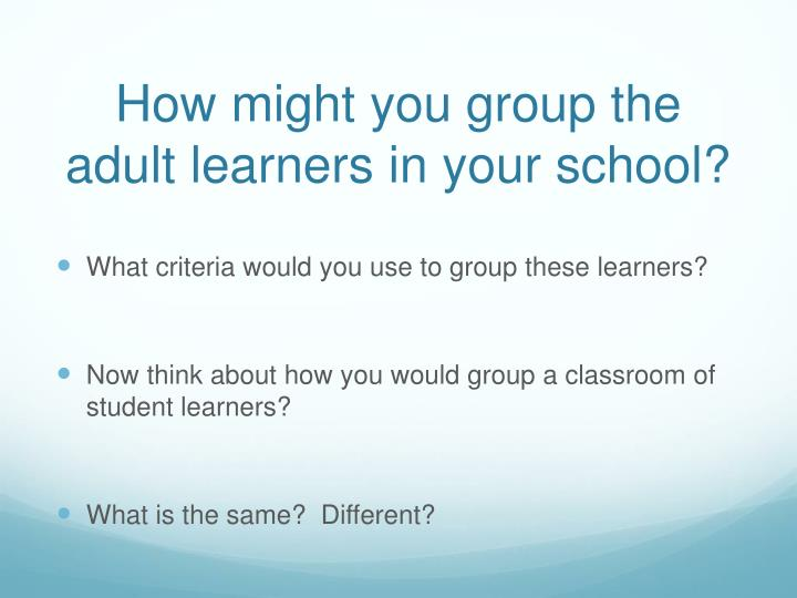 How might you group the adult learners in your school?