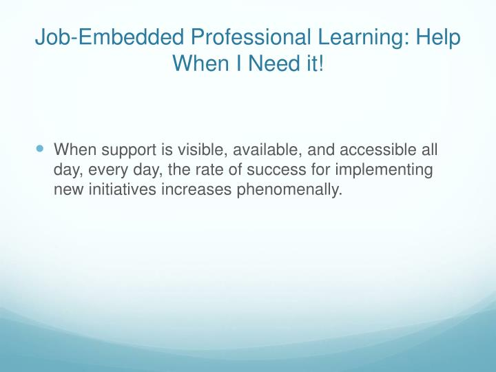 Job-Embedded Professional Learning: Help When I Need it!