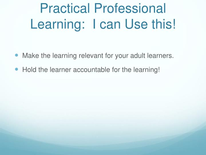 Practical Professional Learning:  I can Use this!