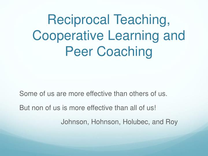 Reciprocal Teaching, Cooperative Learning and Peer Coaching
