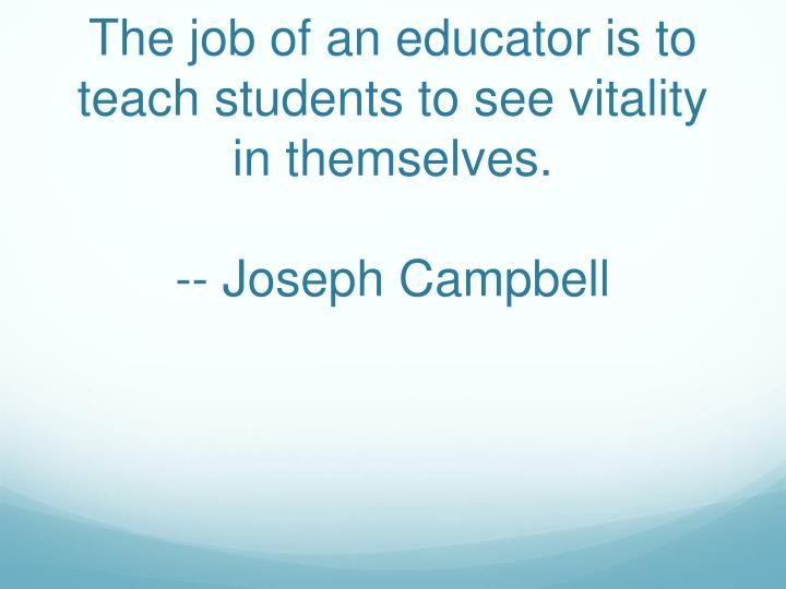 The job of an educator is to teach students to see vitality in themselves.