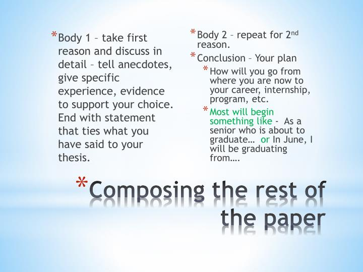 Body 1 – take first reason and discuss in detail – tell anecdotes, give specific experience, evidence to support your choice.  End with statement that ties what you have said to your thesis.