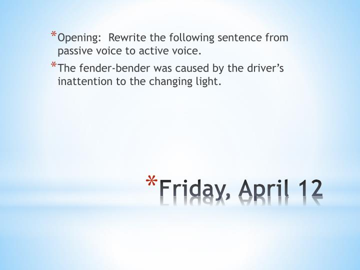 Opening:  Rewrite the following sentence from passive voice to active voice.