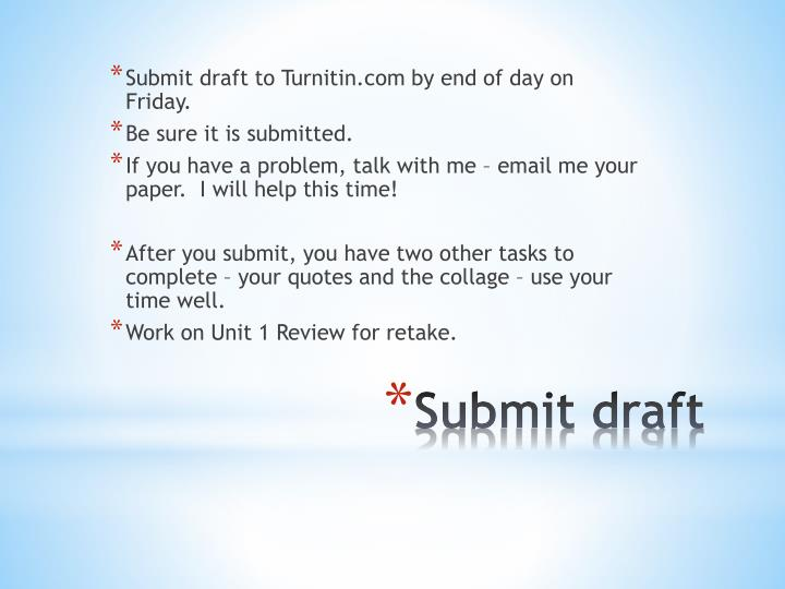 Submit draft to Turnitin.com by end of day on Friday.