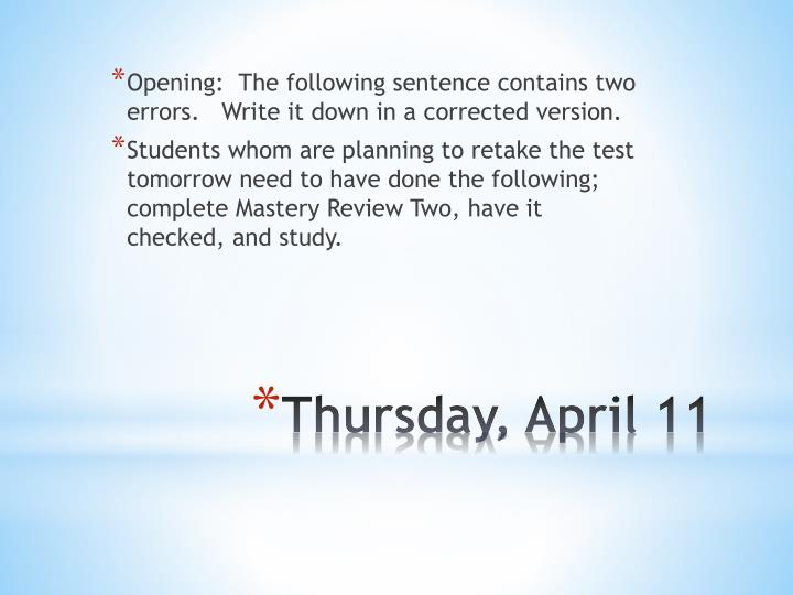 Opening:  The following sentence contains two errors.   Write it down in a corrected version.