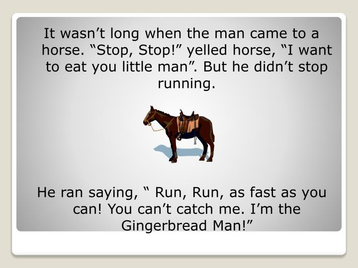 It wasn't long when the man came to a horse.