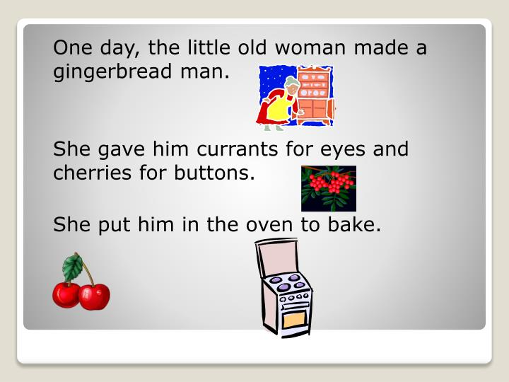 One day, the little old woman made a gingerbread man.