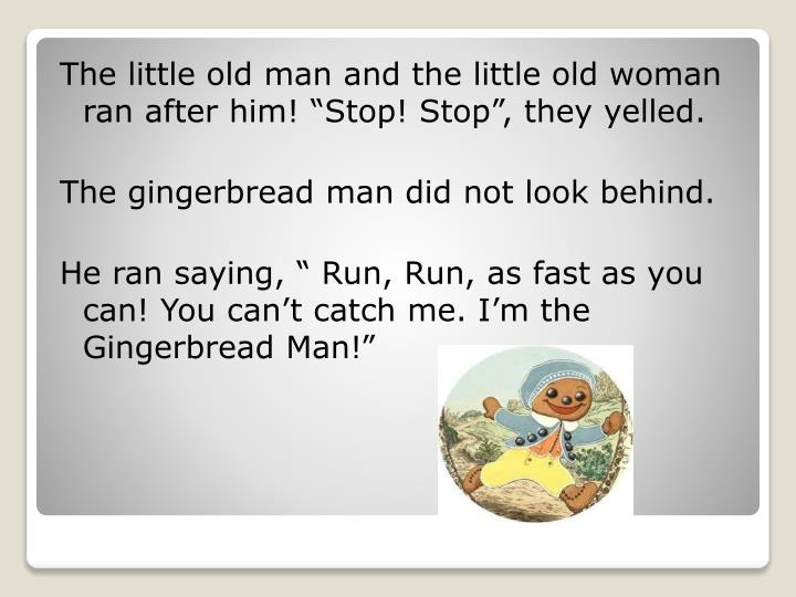 "The little old man and the little old woman ran after him! ""Stop! Stop"", they yelled."