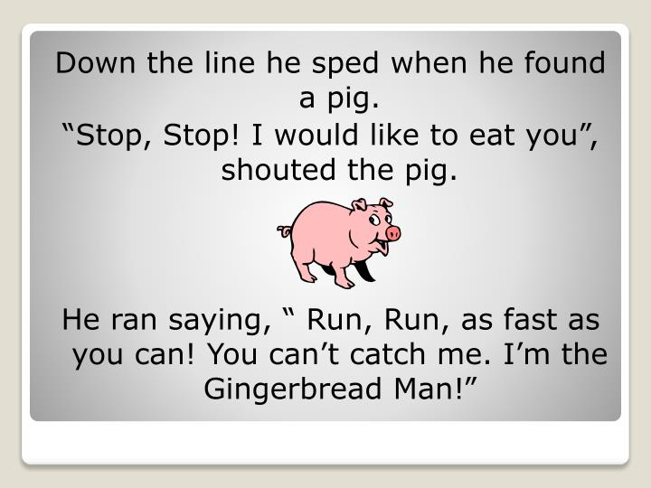 Down the line he sped when he found a pig.