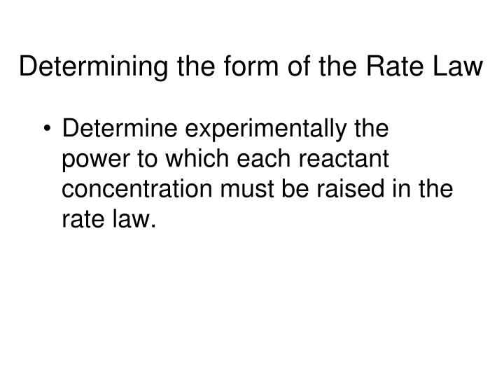 Determining the form of the Rate Law