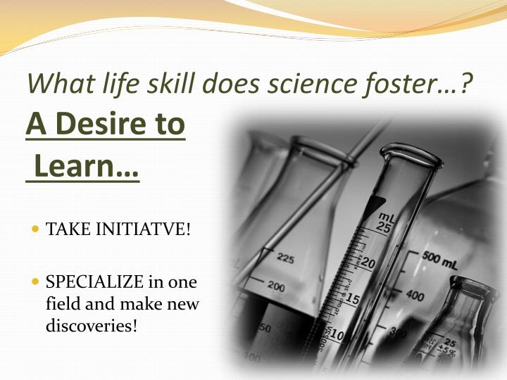 What life skill does science foster…?
